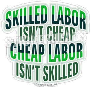 Skilled Labor Isn't Cheap  Isn't Skilled - Work Job Sticker