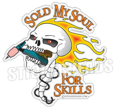 Sold Soul for Skills Skull - Tig Welder boilermakers  boilermaker  Sticker