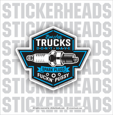 Bad Ass TRUCKS Don't Have SPARK PLUGS  -  Truck Diesel Sticker