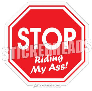 Stop Riding My Ass  Sign   -  Funny Sticker