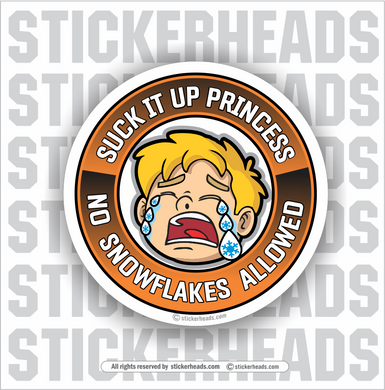 Suck It Up Princess - No Snowflakes Allowed - No Cry Baby - Work Job misc Union  - Sticker