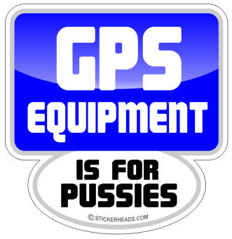GPS Equipment Is For Pussies  - Surveyors Survey Stickers