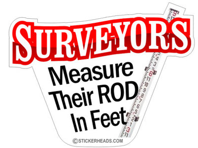 Measure Their Rod In Feet - Surveyors Survey Stickers