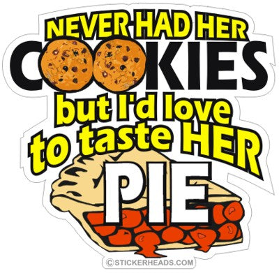 Never Had Her Cookies But I'd Love To Taste Her Pie  - Funny Sticker