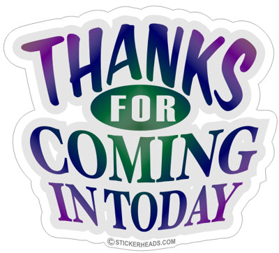 Thanks For Coming In Today   -  Funny Sticker