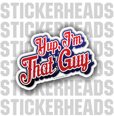 Yup I'm That Guy  - Funny Sticker