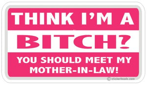 Think I'm A Bitch Mother In Law - Attitude Sticker
