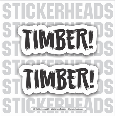 Timber - 2 stickers  - Loggers Logging Sticker