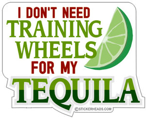 I Don't Need Training Wheels for my Tequila - Drinking Sticker