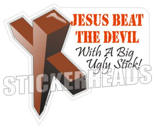 Jesus beat the DEVIL With a Bog Ugly Stick -  Cross Religious Sticker
