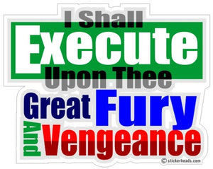 Shall Execute Upon Thee Fury Vengeance - Funny Sticker