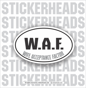 W.A.F.  WAF - Wife Acceptance Factor - Oval - Funny Sticker