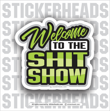 Welcome to the SHIT SHOW - Work Job Sticker