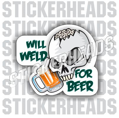 Will Weld For Beer Skull  - welding weld sticker