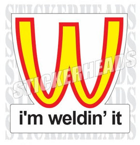 I'm Weldin' It  - welding weld sticker