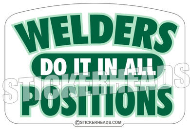 Welders do it in all Positions -  welding weld sticker