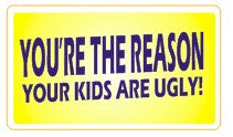 You're The Reason Your Kids Are Ugly  - Attitude Sticker