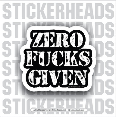 Zero Fucks Given  - Work Job  Sticker