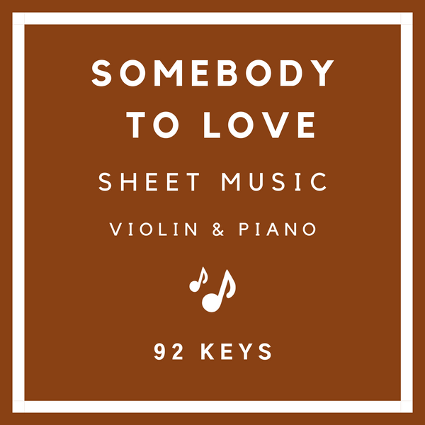 Somebody to Love Sheet Music | Violin & Piano | 92 Keys