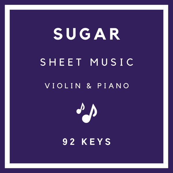 Sugar Sheet Music - Violin & Piano - 92 Keys