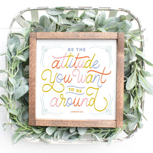 Encouragement Collection- Be the Attitude Sign