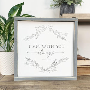 Things That Remain Collection- I Am With You Always 12x12 Sign