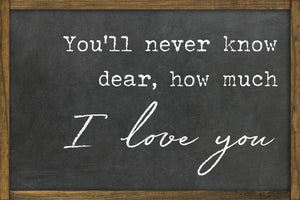Valentine Collection- You'll Never Know Dear 8x12 Sign