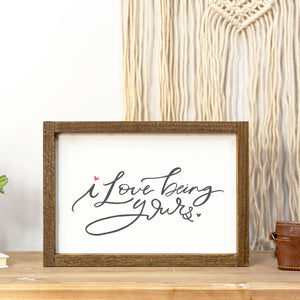 Valentine Collection- I Love Being Yours Sign