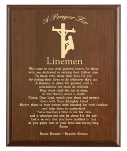 Christian prayer for a lineman with industry logo and free personalization. Cherry finish with laser engraved text.