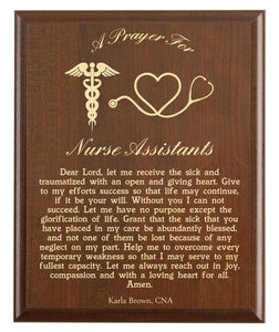 Christian prayer for a nurse assistant with industry logo and free personalization. Cherry finish with laser engraved text.