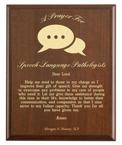 Christian prayer for a speech language pathologist with industry logo and free personalization. Cherry finish with laser engraved text.