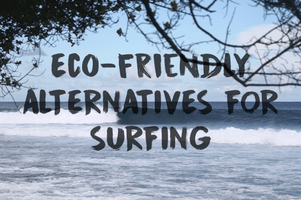 5 ECO-FRIENDLY SURFING PRODUCTS