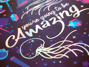 You're Going to be Amazing ~ A4 Foiled Print