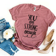 You Are Strong Enough T-shirt