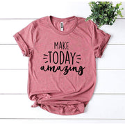 Make Today Amazing T-shirt