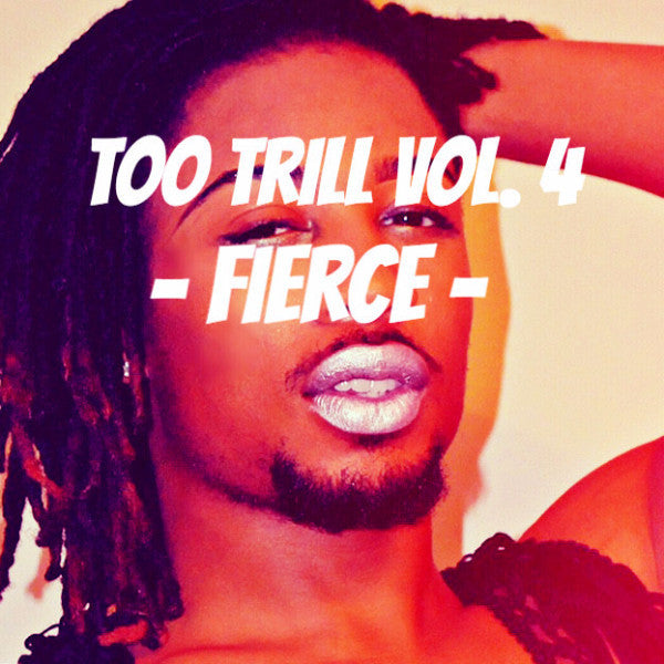 Too Trill Vol. 4 - Fierce