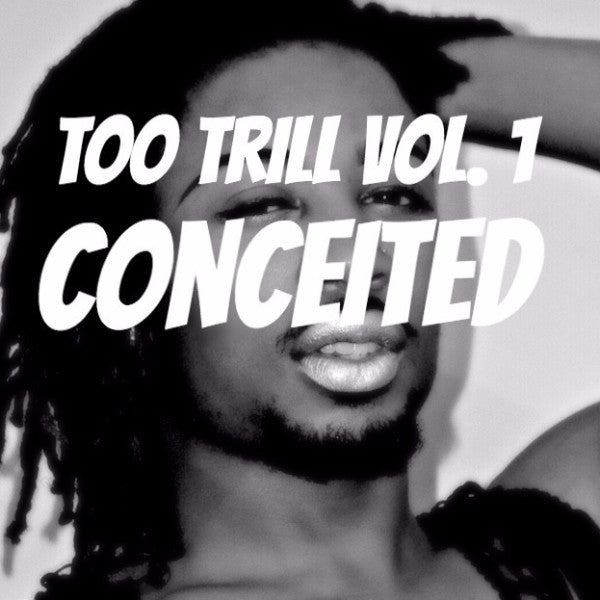 Too Trill Vol. 1 - Conceited