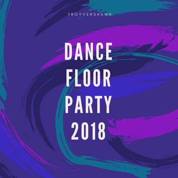 Troy - Dance Floor Party 2018