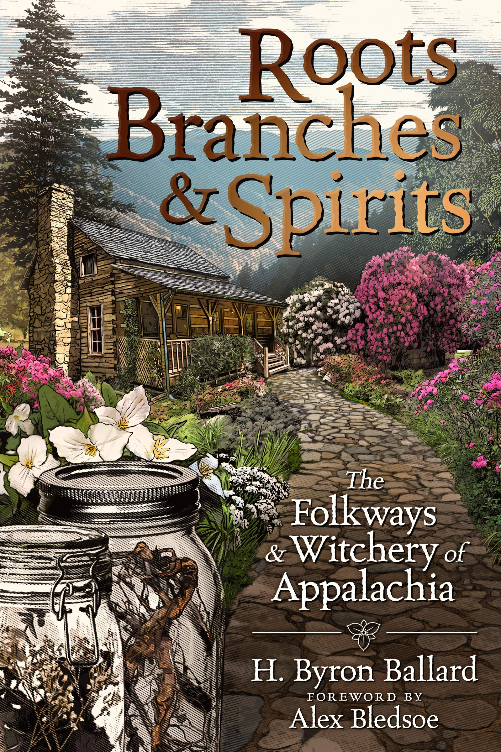 Roots, Branches & Spirits: The Folkways & Witchery of Appalachia by H. Byron Ballard