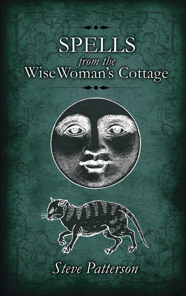 Spells from the Wise Woman's Cottage by Steve Patterson
