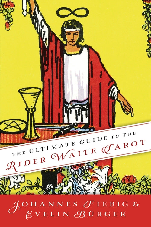 The Ultimate Guide to the Rider Waite Tarot by Johannes Fiebig & Evelin Burger