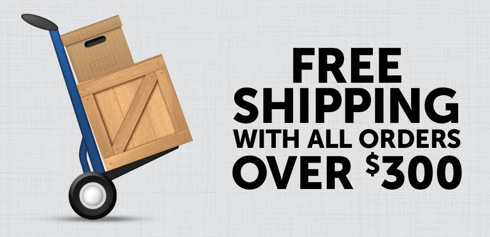 Free Shipping on orders over $300