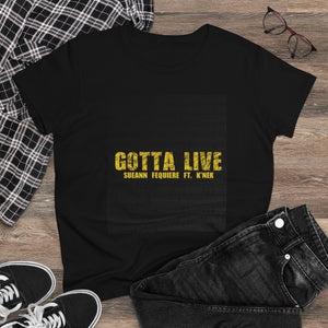 GOTTA LIVE- Women's Heavy Cotton Tee