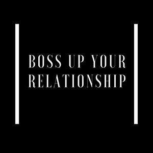 Boss Up Your Relationship Package