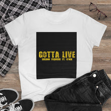 Load image into Gallery viewer, GOTTA LIVE- Women's Heavy Cotton Tee