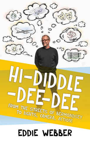The cover of Hi Diddle Dee Dee. Eddie Webber's autobiography. From the streets of Bermondsey to lights, camera, action!