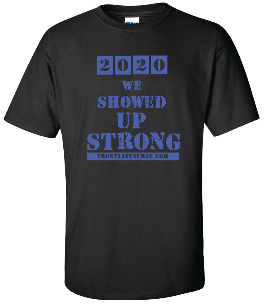 WE SHOWED UP STRONG Healthcare Community T-Shirt Black Front Line Nurse