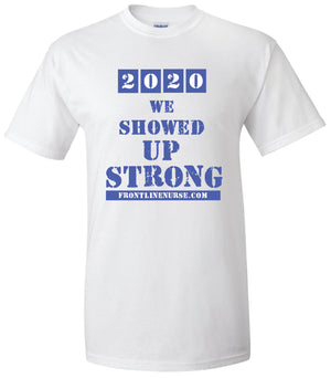 WE SHOWED UP STRONG Healthcare Community T-Shirt White Front Line Nurse