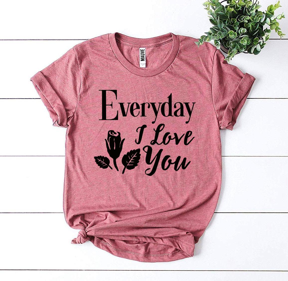 Everyday I Love You T-shirt