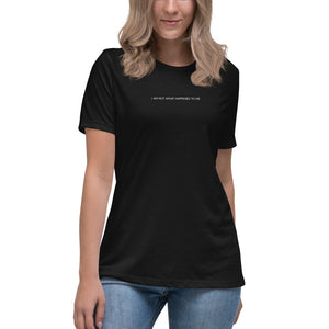 Theralicious Women's Relaxed T-Shirt: I am not what happened to me. I am what I choose to become. - Carl Jung